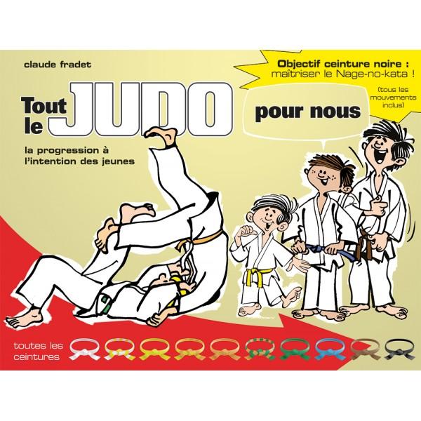 Tout le Judo pour nous, la progression à l'intention des jeunes, toutes les ceintures - Claude Fradet