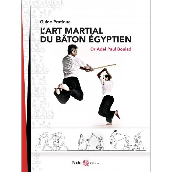 L'art martial du Bâton Égyptien, guide pratique - Boulad Adel Paul