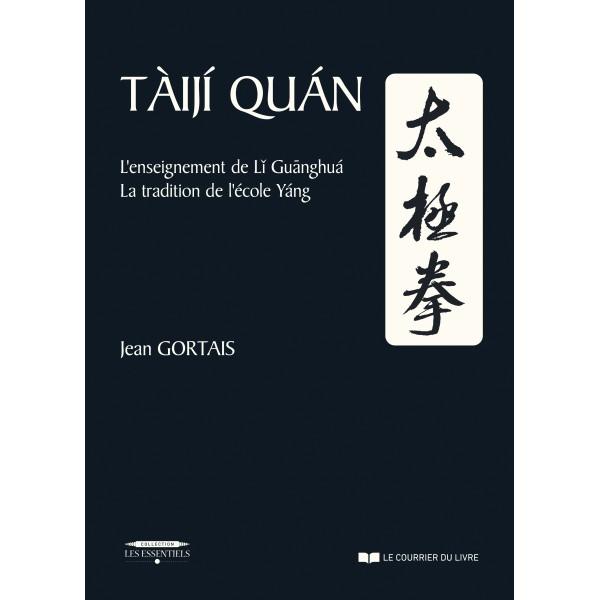 Taiji-Quan, l''enseignement de Li Guanghua, la tradition de l'école Yang - Jean GORTAIS