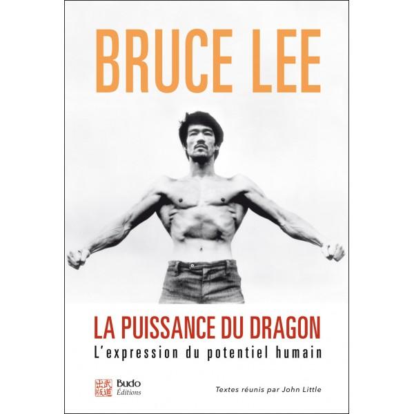 Bruce Lee, la puissance du dragon. L'expression du potentiel humain - Bruce Lee & John Little