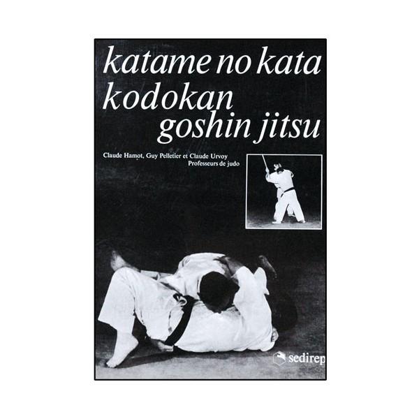 Katame-No-Kata et Kodokan Goshin-Jitsu - Pelletier/Urvoy/Hamot