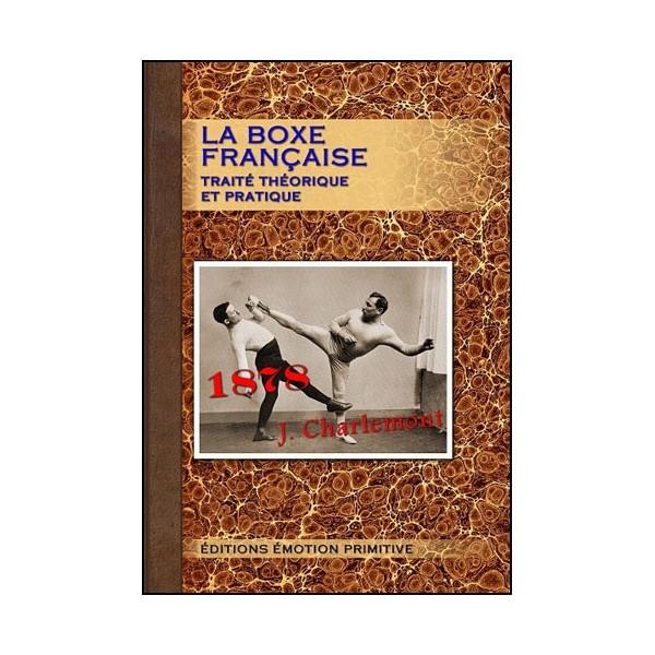 La Boxe Française, traité théorique et pratique - Joseph Charlemont