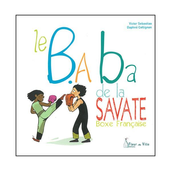 Le B.A Ba  de la savate boxe française - Sebastio/Collignon
