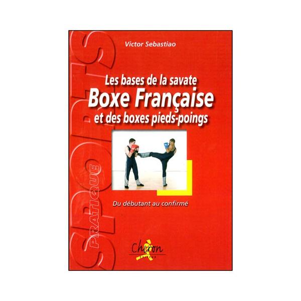 Les bases de la savate BF & des boxes pieds-poings - Sebastia