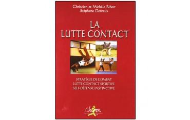 La Lutte Contact, stratégie de combat, ... - Christian & Michèle Ribert, Stéphane Dervaux