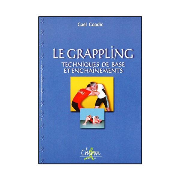 Le Grappling, techniques de base et ench. - Gaël Coadic