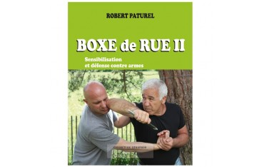 Boxe de rue volume 2 : sensibilisation & défense contre armes - Robert Paturel