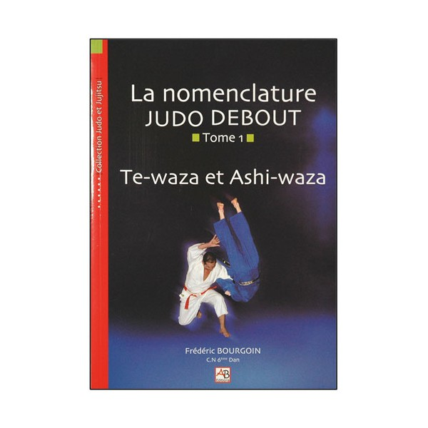 La nomenclature Judo Debout, T1 Te-waza & Ashi-waza - F. Bourgoin