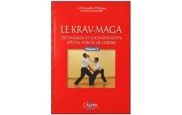Le Krav-Maga, techniques & enchaînements spécial forces de l'ordre, volume 2 - Christophe Philippe