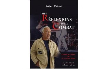 Mes réflexions sur le combat, l'esprit du combat ou le fighting spirit - Robert Paturel