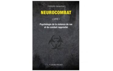 Neurocombat volume 1, psychologie de la violence de rue et du combat rapproché - Christophe Jacquemart