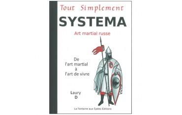 Tout simplement Systema, art martial russe , de l'art martial à l'art de vivre - Laury D.