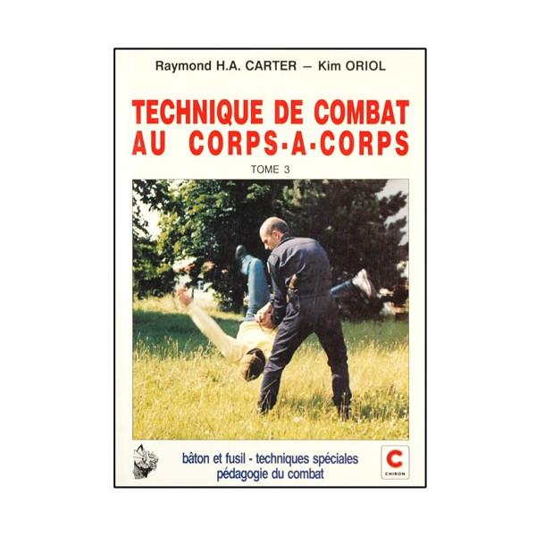 Techn. de combat au corps à corps Tome 3, bâton-fusil - Carter/Oriol