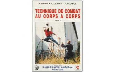 Technique de combat au corps à corps tome 1, le corps et le combat, la self-défense, la boxe totale - R. H. A. Carter & K. Oriol