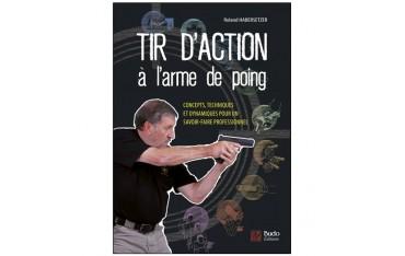 Tir d'action à l'arme de poing, concepts, techniques et dynamiques pour un savoir-faire professionnel - Roland Habersetzer