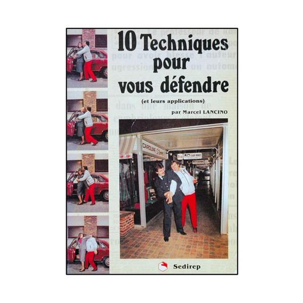 10 techniques pour vous défendre, et leurs appl. - Marcel Lancino