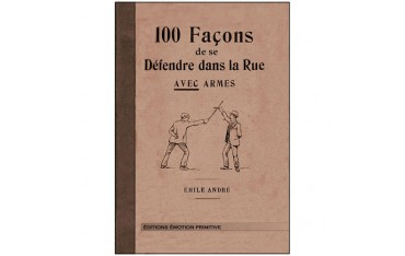 100 façons de se défendre dans la rue avec armes - Emile André