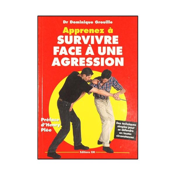 Apprenez à survivre face à une agression - Dominique Grouille