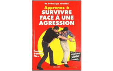 Apprenez à survivre face à une agression, des techniques simples pour se défendre en toutes circonstances - Dominique Grouille