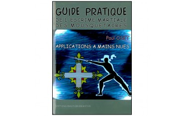 Guide pratique de l'escrime martiale des mousquetaires, applications à mains nues - Paul Oset