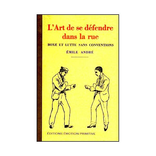 L'art de se défendre dans la rue - Emile André