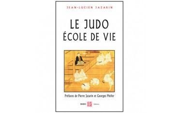 Le Judo, école de vie - Jean-Lucien Jazarin