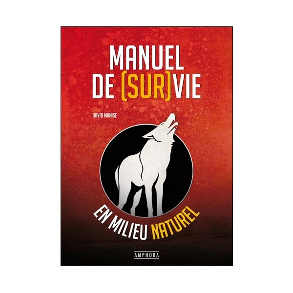 Manuel de survie en milieu naturel - David Manise