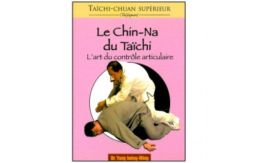 Taïchi-Chuan supérieur, le Chin-Na du Taïchi, l'art du contrôle articulaire - Dr Yang Jwing-Ming