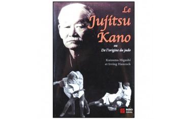 Le Jujitsu Kano ou de l'origines du Judo - Katsuma Higashi & Irving Hancock