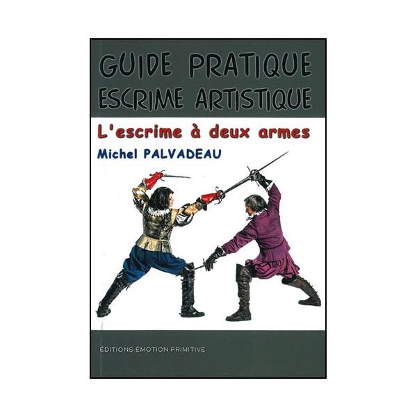 Guide pratique escrime artistique, à deux armes - Palvadeau