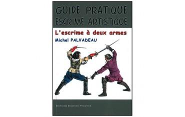 Guide pratique escrime artistique, l'escrime à deux armes - Michel Palvadeau