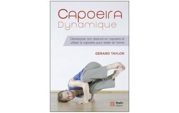 Capoeira dynamique, développer son aisance en Capoeira et utiliser la Capoeira pour rester en forme - Gerard Taylor