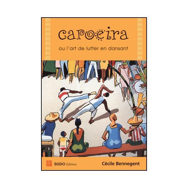 Capoeira, ou l'art de lutter en dansant - Cécile Bennegent