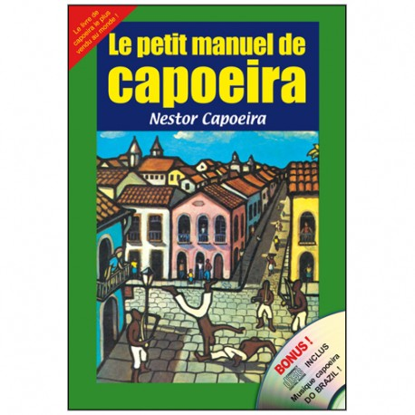Le petit manuel de la Capoeira + CD musique Brazil - Nestor Capoeira
