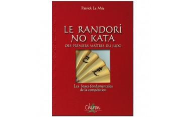 Le Randori No Kata des premiers maîtres du Judo, les bases fondamentales de la compétition - Patrick Le Mée