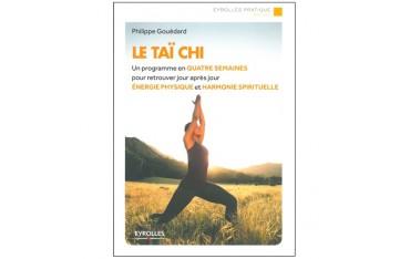 Le Taï chi, un programme en 4 semaines pour retrouver énergie physique et harmonie spirituelle - Philippe Gouédard