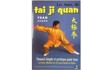 Les bases du Tai Ji Quan, manuel simple et pratique pour tous, la forme officielle des 24 mouvements de Pékin - Yuan Zumou