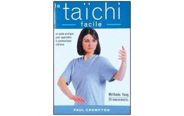 Le Taïchi facile, un guide pratique pour apprendre la gymnastique chinoise, méthode Yang, 24 mouvements - Paul Crompton
