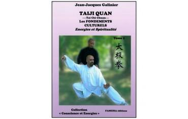 Taiji Quan, les fondements culturels, Energies & Spiritualité, tome 1 - Jean-Jacques Galinier