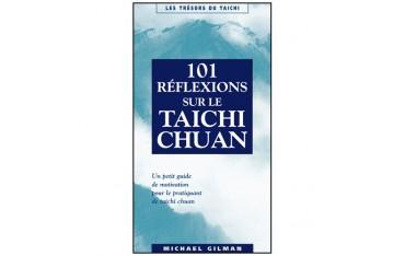 101 réflexions sur le Taïchi Chuan, un petit guide de motivation pour le pratiquant de Taichi Chuan - Michael Gilman