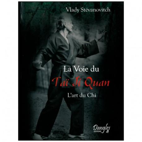 La Voie du Tai Ji Quan, l'art du Chi - V Stévanovitch