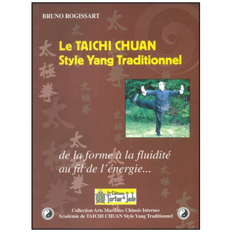 Le Taichi Chuan, style Yang traditionnel - Bruno Rogissart
