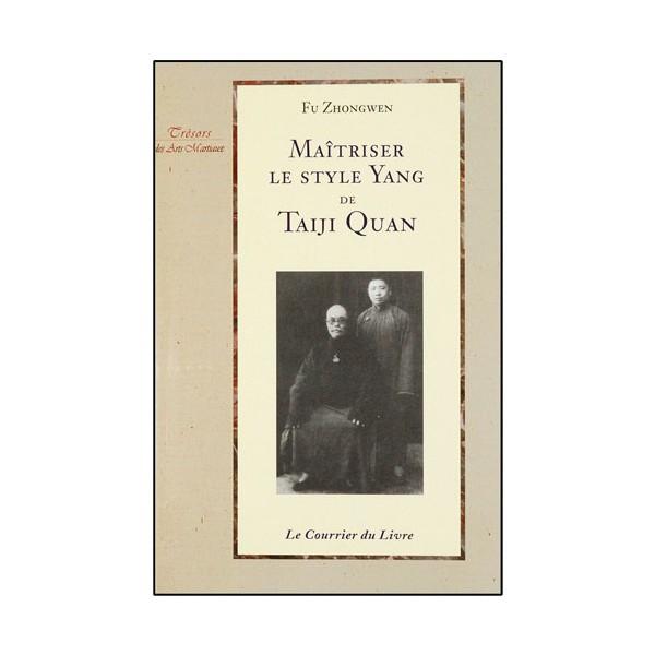Maîtriser le style Yang de Taiji Quan - Fu Zhongwen