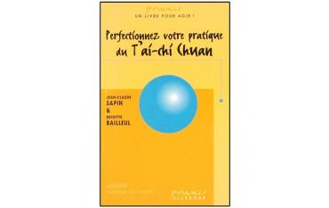 Perfectionnez votre pratique du T'aï-chi Chuan - Jean-Claude Sapin & Brigitte Bailleul