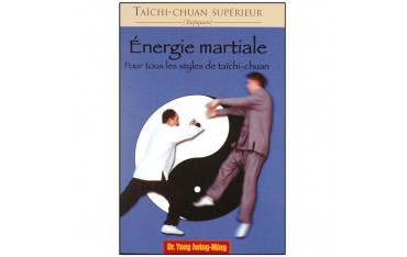 Taïchi-Chuan supérieur, Energie martiale, pour tous les styles de Taïchi-Chuan - Dr Yang Jwing-Ming