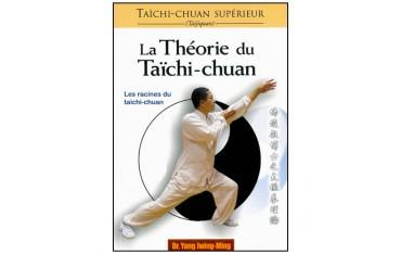 Taïchi-Chuan supérieur, la théorie du Taïchi-Chuan, les racines du Taïchi-Chuan - Dr Yang Jwing-Ming