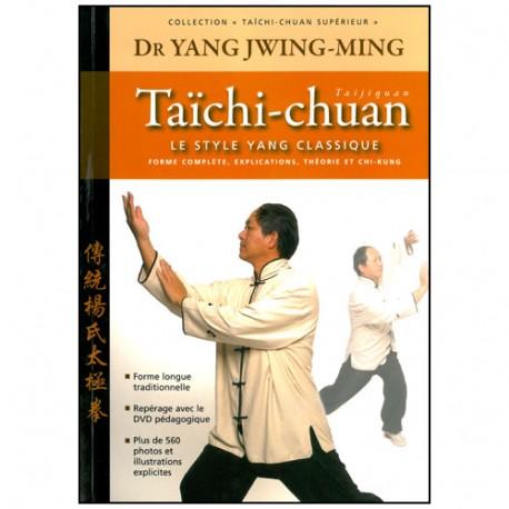 Taichi-Chuan supérieur, le style Yang classique - Yang Jwing Ming