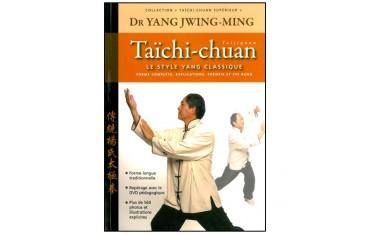 Taïchi-Chuan supérieur, le style Yang classique, forme complète, explications, théorie et Chi-Kung - Dr Yang Jwing Ming