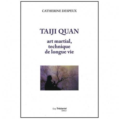 Taiji Quan, art martial tech de longue vie - Cath. Despeux (éd. 2012)