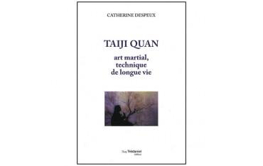 Taiji Quan, art martial, technique de longue vie - Catherine Despeux